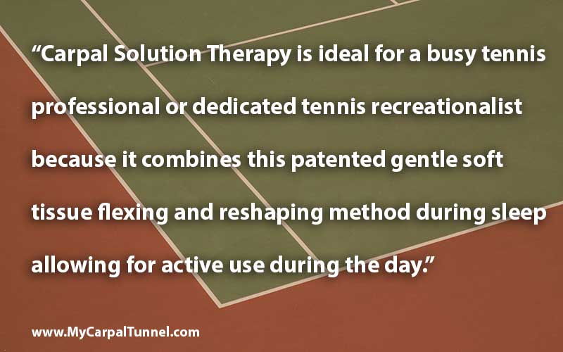 Carpal Solution Therapy is ideal for a busy tennis professional or dedicated tennis recreationalist