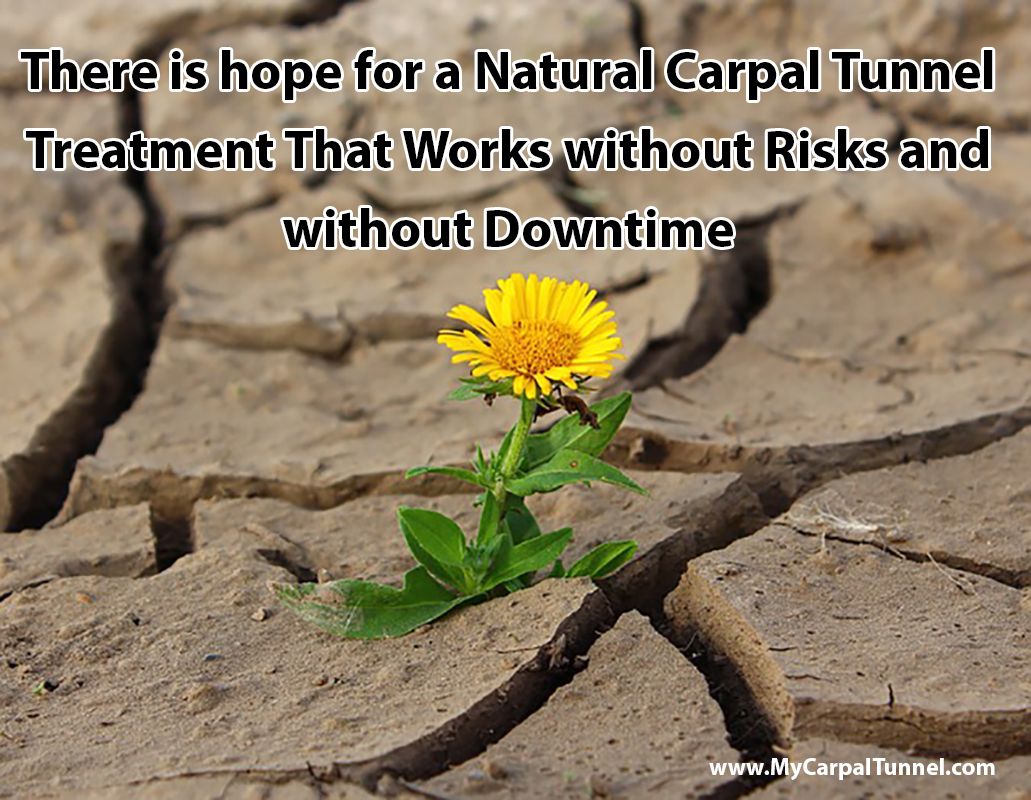 There is hope for a Natural Carpal Tunnel Treatment That Works without Risks and without Downtime