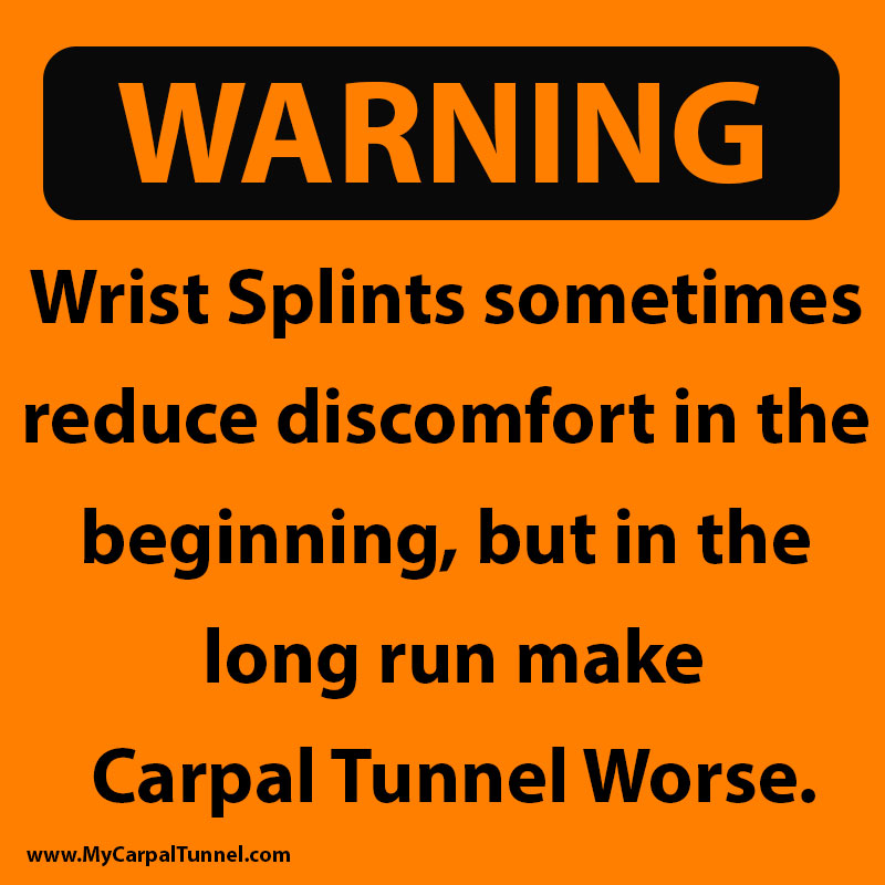 Wrist Splints sometimes reduce discomfort in the beginning, but in the long run make Carpal Tunnel Worse